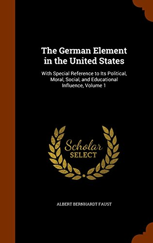 9781345281965: The German Element in the United States: With Special Reference to Its Political, Moral, Social, and Educational Influence, Volume 1