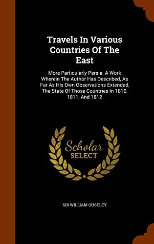 9781345286922: Travels In Various Countries Of The East: More Particularly Persia. A Work Wherein The Author Has Described, As Far As His Own Observations Extended, ... Of Those Countries In 1810, 1811, And 1812