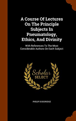 9781345288940: A Course Of Lectures On The Principle Subjects In Pneumatology, Ethics, And Divinity: With References To The Most Considerable Authors On Each Subject