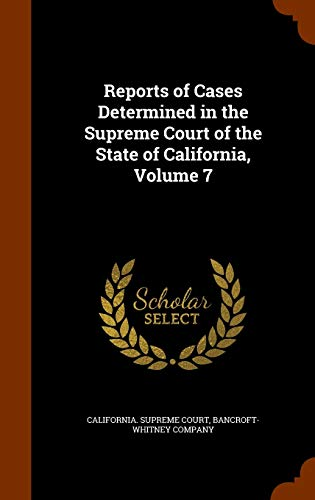 9781345296648: Reports of Cases Determined in the Supreme Court of the State of California, Volume 7