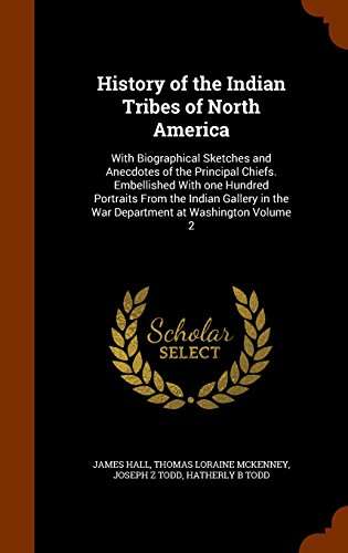 9781345296983: History of the Indian Tribes of North America: With Biographical Sketches and Anecdotes of the Principal Chiefs. Embellished With one Hundred ... in the War Department at Washington Volume 2