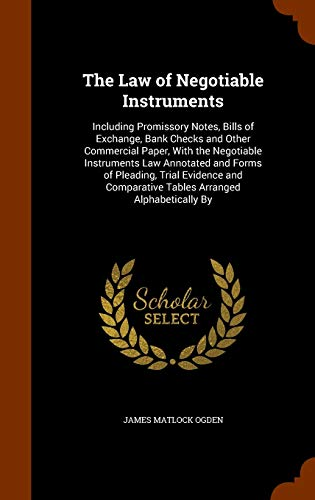 9781345298031: The Law of Negotiable Instruments: Including Promissory Notes, Bills of Exchange, Bank Checks and Other Commercial Paper, With the Negotiable ... Comparative Tables Arranged Alphabetically By