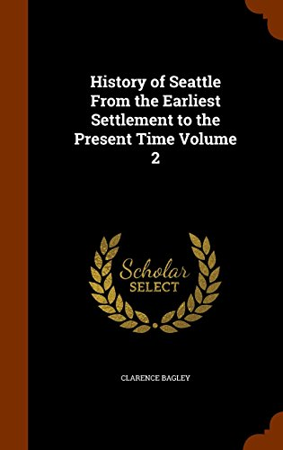 9781345301618: History of Seattle From the Earliest Settlement to the Present Time Volume 2