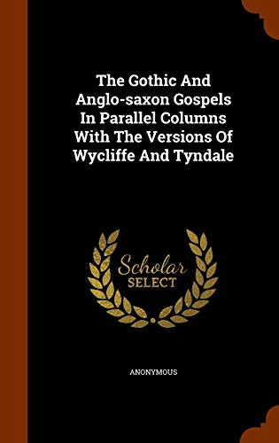 9781345308129: The Gothic And Anglo-saxon Gospels In Parallel Columns With The Versions Of Wycliffe And Tyndale