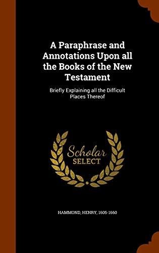 9781345309225: A Paraphrase and Annotations Upon all the Books of the New Testament: Briefly Explaining all the Difficult Places Thereof