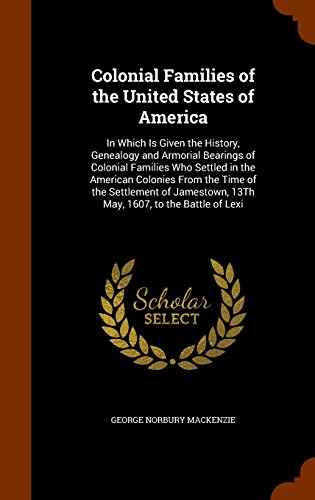 9781345311235: Colonial Families of the United States of America: In Which Is Given the History, Genealogy and Armorial Bearings of Colonial Families Who Settled in ... 13Th May, 1607, to the Battle of Lexi
