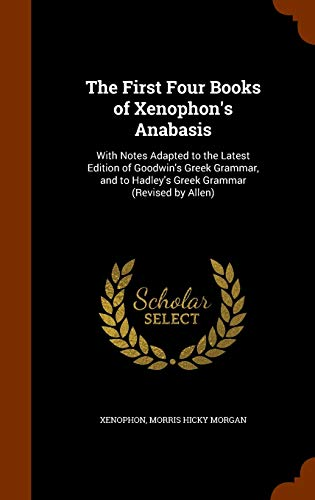 9781345350319: The First Four Books of Xenophon's Anabasis: With Notes Adapted to the Latest Edition of Goodwin's Greek Grammar, and to Hadley's Greek Grammar (Revised by Allen)