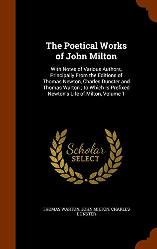 9781345357332: The Poetical Works of John Milton: With Notes of Various Authors, Principally From the Editions of Thomas Newton, Charles Dunster and Thomas Warton ; ... Is Prefixed Newton's Life of Milton, Volume 1