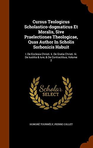 Cursus Teologicus Scholastico-dogmaticus Et Moralis, Sive Praelectiones: Tourn?ly, Honor?