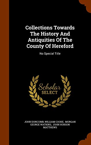 9781345367355: Collections Towards The History And Antiquities Of The County Of Hereford: No Special Title