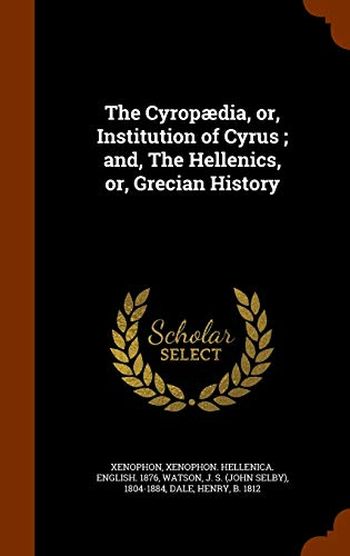 9781345369007: The Cyropædia, or, Institution of Cyrus ; and, The Hellenics, or, Grecian History
