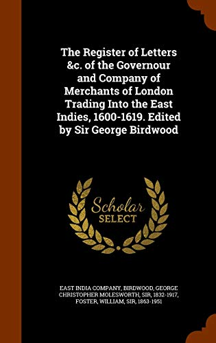 9781345369724: The Register of Letters &c. of the Governour and Company of Merchants of London Trading Into the East Indies, 1600-1619. Edited by Sir George Birdwood