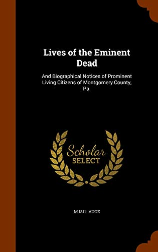 9781345391732: Lives of the Eminent Dead: And Biographical Notices of Prominent Living Citizens of Montgomery County, Pa.