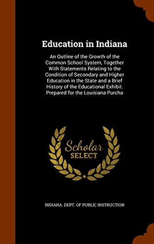 9781345416589: Education in Indiana: An Outline of the Growth of the Common School System, Together With Statements Relating to the Condition of Secondary and Higher ... Exhibit. Prepared for the Louisiana Purcha