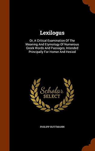 9781345419368: Lexilogus: Or, A Critical Examination Of The Meaning And Etymology Of Numerous Greek Words And Passages, Intended Principally For Homer And Hesiod