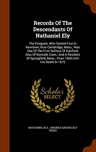 9781345458367: Records Of The Descendants Of Nathaniel Ely: The Emigrant, Who Settled First In Newtown, Now Cambridge, Mass., Was One Of The First Settlers Of ... Mass., From 1659 Until His Death In 1675