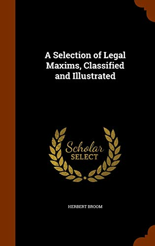 9781345467178: A Selection of Legal Maxims, Classified and Illustrated