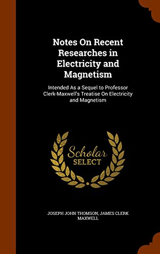 9781345473124: Notes On Recent Researches in Electricity and Magnetism: Intended As a Sequel to Professor Clerk-Maxwell's Treatise On Electricity and Magnetism