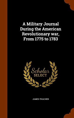 9781345481679: A Military Journal During the American Revolutionary war, From 1775 to 1783