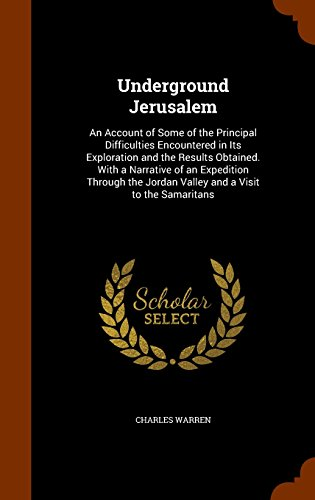 9781345483345: Underground Jerusalem: An Account of Some of the Principal Difficulties Encountered in Its Exploration and the Results Obtained. With a Narrative of ... Jordan Valley and a Visit to the Samaritans