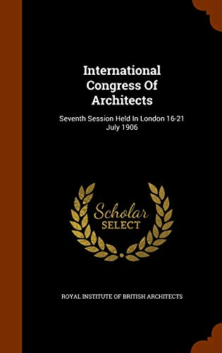 9781345498622: International Congress Of Architects: Seventh Session Held In London 16-21 July 1906