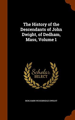 9781345509212: The History of the Descendants of John Dwight, of Dedham, Mass, Volume 1