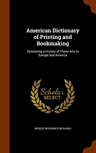 9781345520095: American Dictionary of Printing and Bookmaking: Containing a History of These Arts in Europe and America