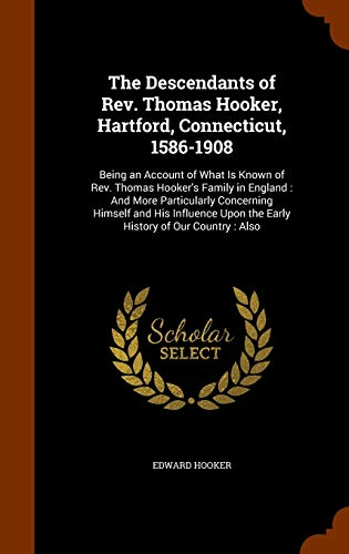 9781345528527: The Descendants of Rev. Thomas Hooker, Hartford, Connecticut, 1586-1908: Being an Account of What Is Known of Rev. Thomas Hooker's Family in England : ... Upon the Early History of Our Country : Also