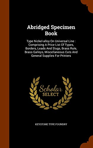 9781345535976: Abridged Specimen Book: Type Nickel-alloy On Universal Line : Comprising A Price List Of Types, Borders, Leads And Slugs, Brass Rule, Brass Galleys, ... Cuts And General Supplies For Printers