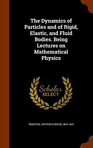 9781345538427: The Dynamics of Particles and of Rigid, Elastic, and Fluid Bodies. Being Lectures on Mathematical Physics