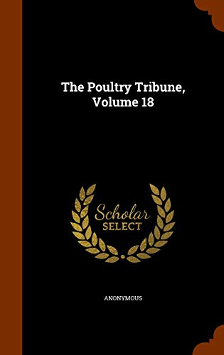 The Poultry Tribune, Volume 18: Anonymous