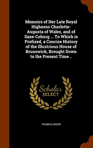 Memoirs of Her Late Royal Highness Charlotte-Augusta: Thomas Green