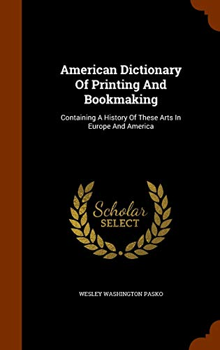 9781345558739: American Dictionary Of Printing And Bookmaking: Containing A History Of These Arts In Europe And America