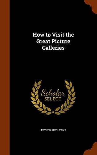 9781345560282: How to Visit the Great Picture Galleries