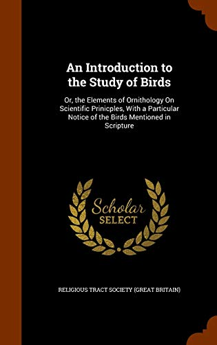 9781345625332: An Introduction to the Study of Birds: Or, the Elements of Ornithology On Scientific Prinicples, With a Particular Notice of the Birds Mentioned in Scripture