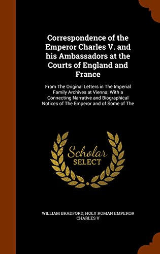 9781345629750: Correspondence of the Emperor Charles V. and his Ambassadors at the Courts of England and France: From The Original Letters in The Imperial Family ... Notices of The Emperor and of Some of The