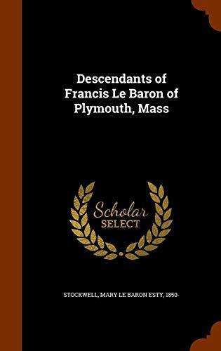 9781345645064: Descendants of Francis Le Baron of Plymouth, Mass