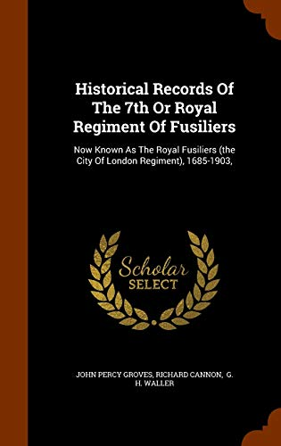9781345657975: Historical Records Of The 7th Or Royal Regiment Of Fusiliers: Now Known As The Royal Fusiliers (the City Of London Regiment), 1685-1903,