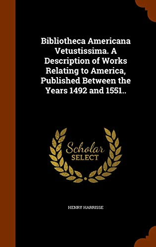 9781345660807: Bibliotheca Americana Vetustissima. A Description of Works Relating to America, Published Between the Years 1492 and 1551..