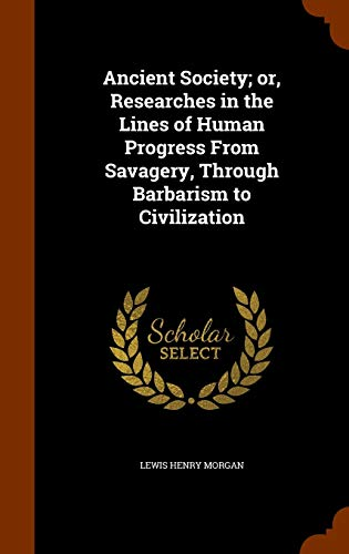 9781345671711: Ancient Society; or, Researches in the Lines of Human Progress From Savagery, Through Barbarism to Civilization