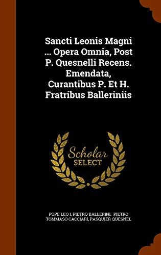 9781345672688: Sancti Leonis Magni ... Opera Omnia, Post P. Quesnelli Recens. Emendata, Curantibus P. Et H. Fratribus Balleriniis