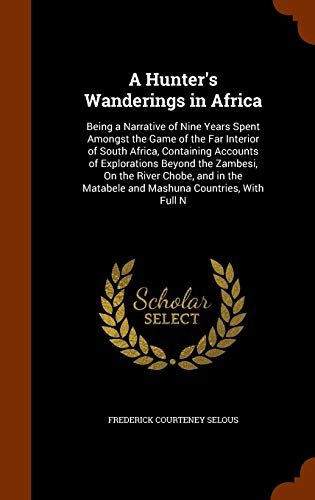 9781345752144: A Hunter's Wanderings in Africa: Being a Narrative of Nine Years Spent Amongst the Game of the Far Interior of South Africa, Containing Accounts of ... Matabele and Mashuna Countries, With Full N