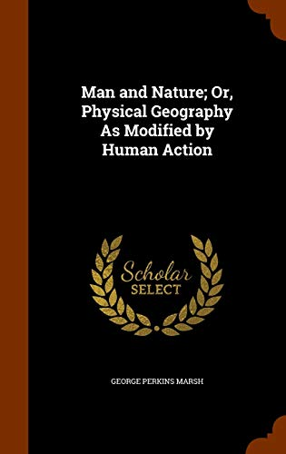 Man and Nature; Or, Physical Geography As: Marsh, George Perkins
