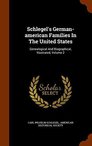 Schlegel's German-American Families in the United States: Carl Wilhelm Schlegel