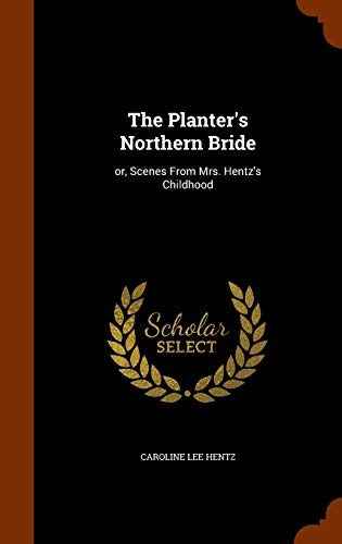 9781345822021: The Planter's Northern Bride: or, Scenes From Mrs. Hentz's Childhood