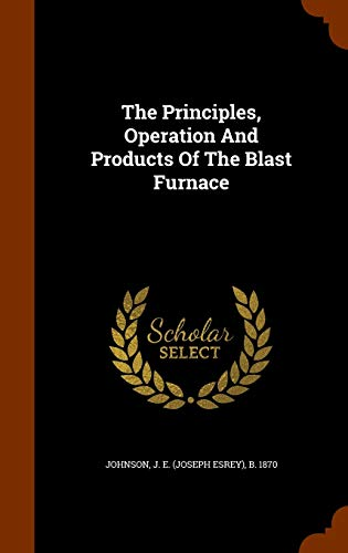 9781345837384: The Principles, Operation And Products Of The Blast Furnace