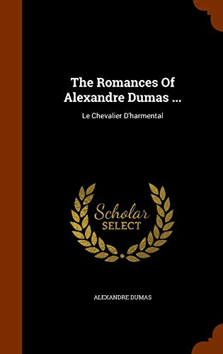 The Romances Of Alexandre Dumas .: Le: Dumas, Alexandre