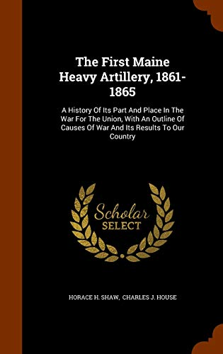 9781345846331: The First Maine Heavy Artillery, 1861-1865: A History Of Its Part And Place In The War For The Union, With An Outline Of Causes Of War And Its Results To Our Country