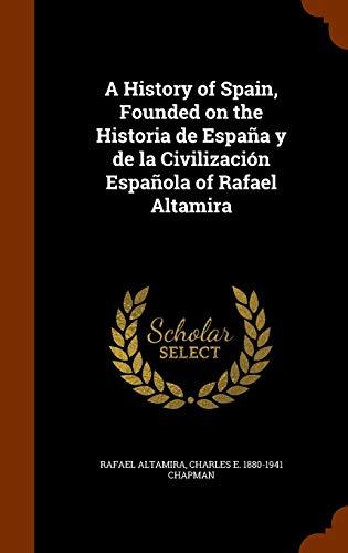 9781345850093: A History of Spain, Founded on the Historia de España y de la Civilización Española of Rafael Altamira
