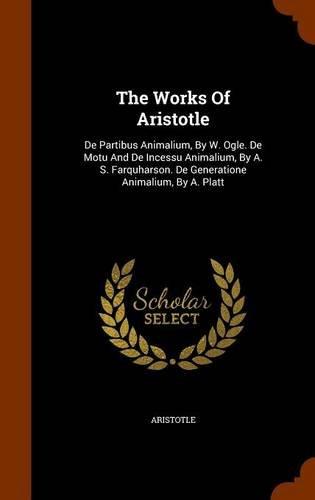 9781345852226: The Works Of Aristotle: De Partibus Animalium, By W. Ogle. De Motu And De Incessu Animalium, By A. S. Farquharson. De Generatione Animalium, By A. Platt